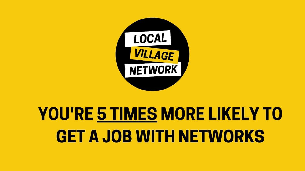 Local Village Network says people are five times more likely to get a job with networks